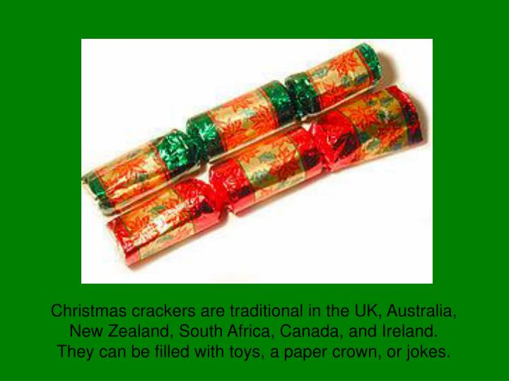 Christmas crackers are traditional in the UK, Australia,