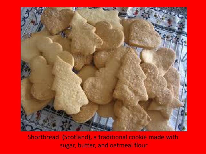 Shortbread  (Scotland), a traditional cookie made with