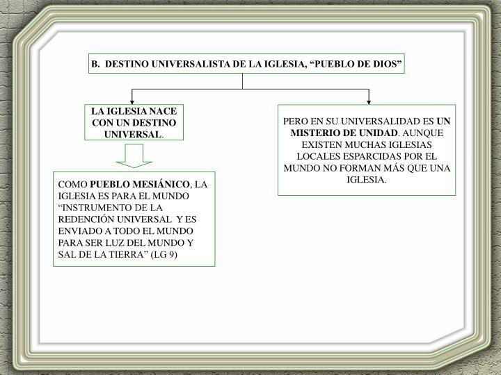"""B.  DESTINO UNIVERSALISTA DE LA IGLESIA, """"PUEBLO DE DIOS"""""""