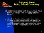 emergency brakes battery powered break away