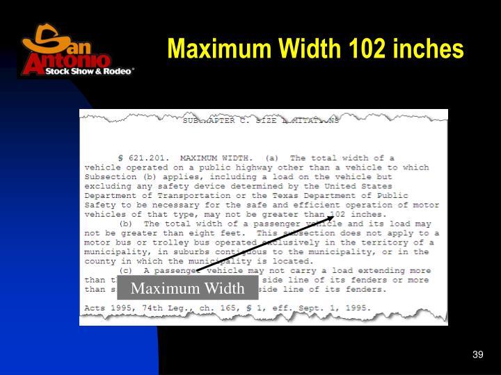 Maximum Width 102 inches