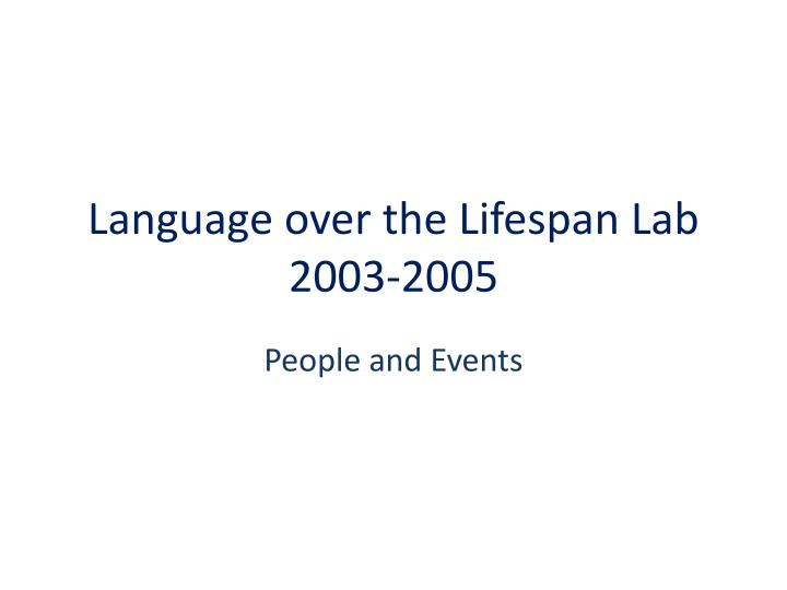 Language over the lifespan lab 2003 2005