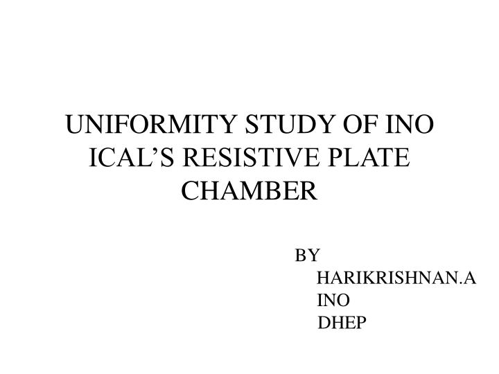 Uniformity study of ino ical s resistive plate chamber
