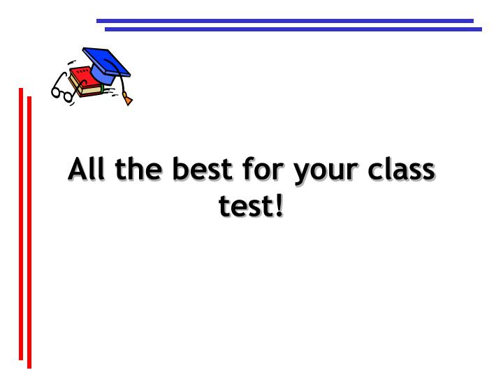 All the best for your class test!