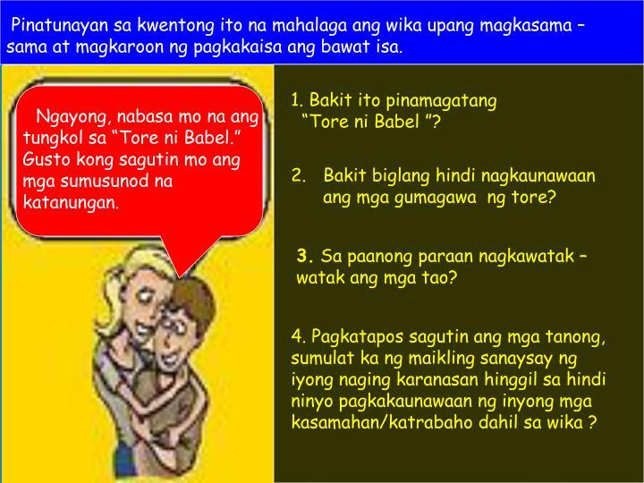 Pinatunayan sa kwentong ito na mahalaga ang wika upang magkasama – sama at magkaroon ng pagkakaisa ang bawat isa.