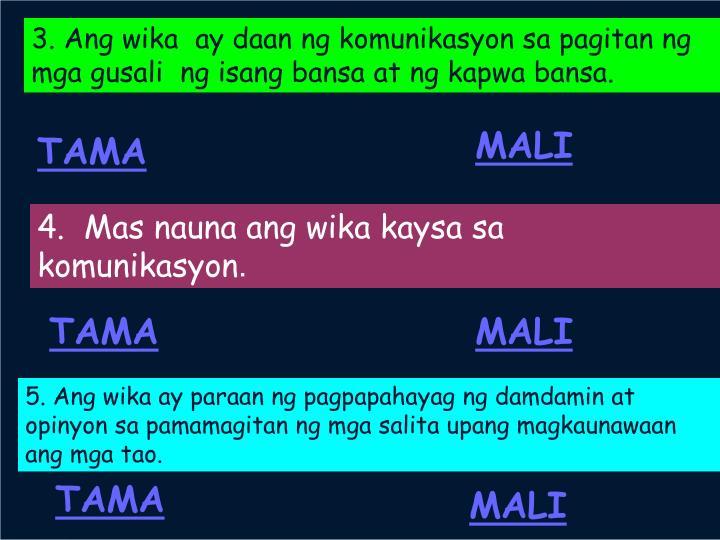 3. Ang wika  ay daan ng komunikasyon sa pagitan ng mga gusali  ng isang bansa at ng kapwa bansa.