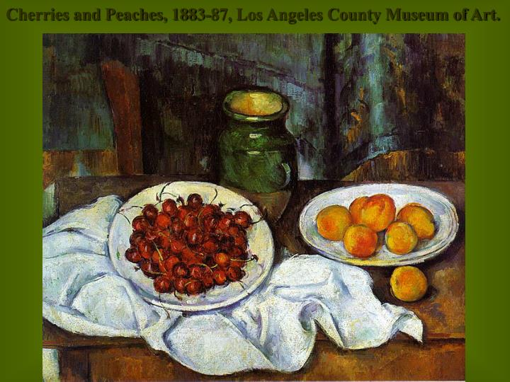 Cherries and Peaches, 1883-87, Los Angeles County Museum of Art.
