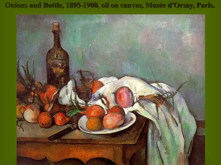Onions and Bottle, 1895-1900, oil on canvas, Musée d'Orsay, Paris.