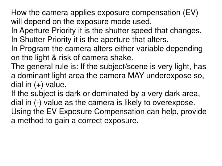 How the camera applies exposure compensation (EV) will depend on the exposure mode used.
