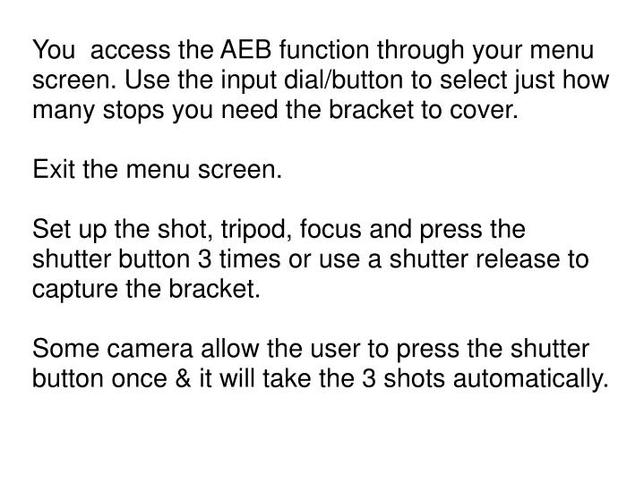 You  access the AEB function through your menu screen. Use the input dial/button to select just how many stops you need the bracket to cover.