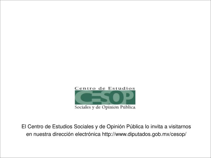 El Centro de Estudios Sociales y de Opinión Pública lo invita a visitarnos