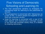 five visions of democratic schooling and learning 1