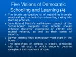 five visions of democratic schooling and learning 4