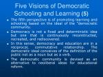 five visions of democratic schooling and learning 5
