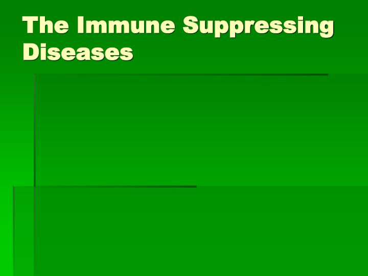 The Immune Suppressing Diseases