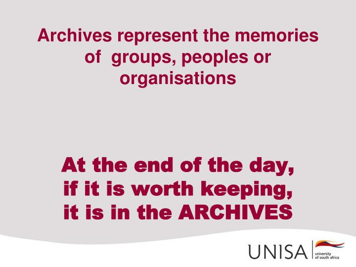 Archives represent the memories of  groups, peoples or organisations