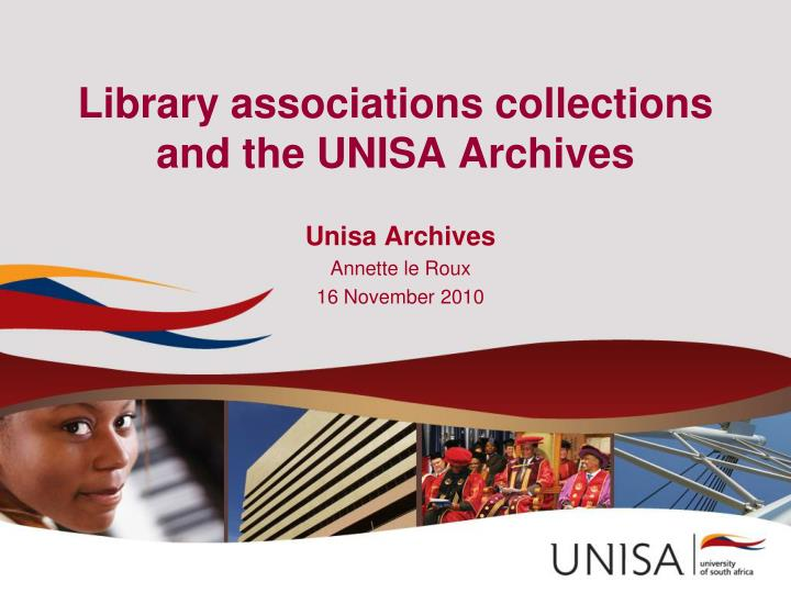 Library associations collections and the unisa archives