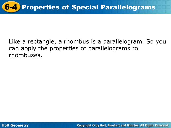 Like a rectangle, a rhombus is a parallelogram. So you can apply the properties of parallelograms to rhombuses.