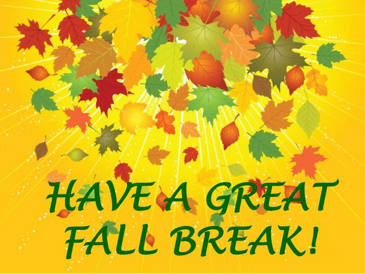 HAVE A GREAT FALL BREAK!
