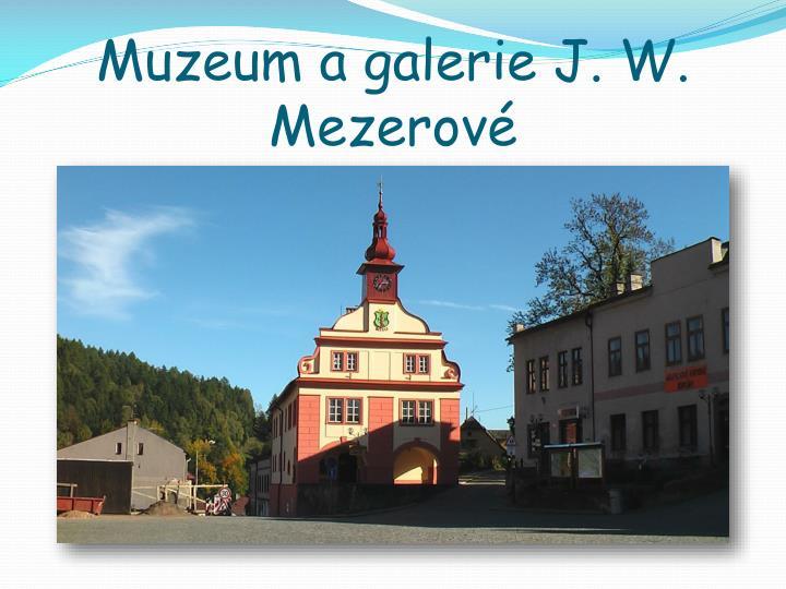 Muzeum a galerie J. W. Mezerové