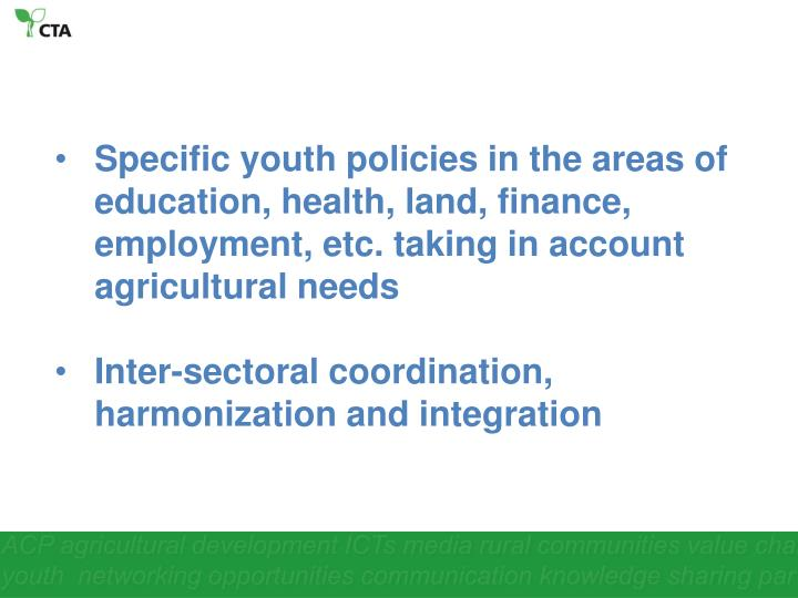 Specific youth policies in the areas of education, health, land, finance, employment, etc. taking in account agricultural needs