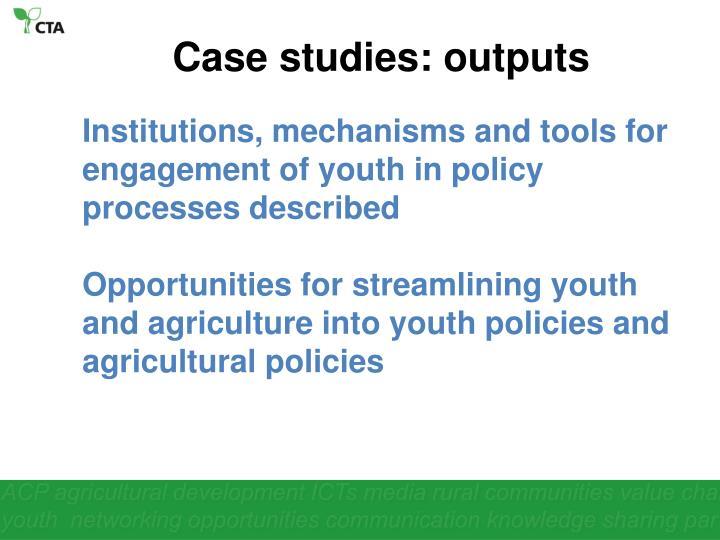 Case studies: outputs