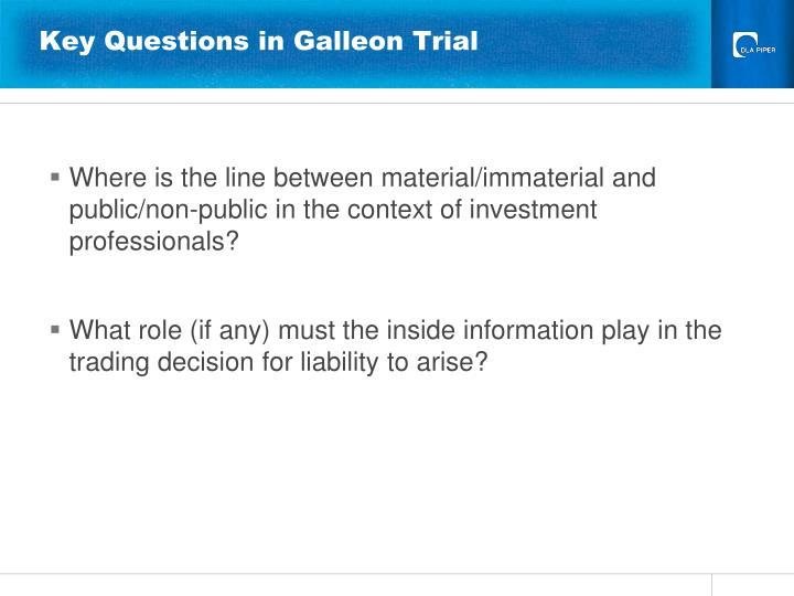 Key Questions in Galleon Trial