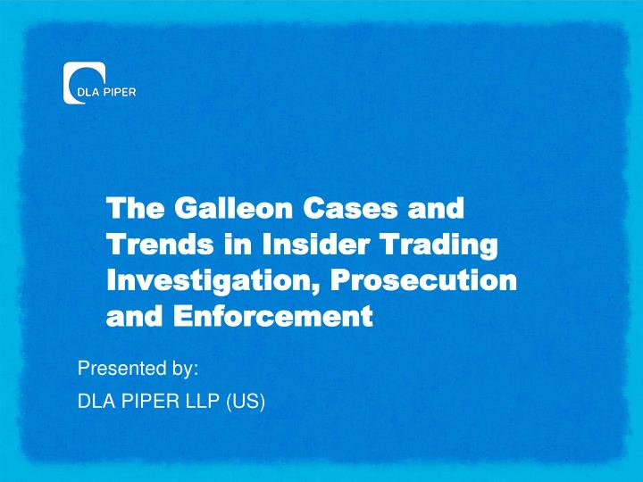 The galleon cases and trends in insider trading investigation prosecution and enforcement