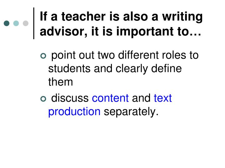If a teacher is also a writing advisor, it is important to…