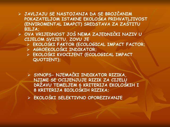 JAVLJAJU SE NASTOJANJA DA SE BROJČANIM POKAZATELJOM ISTAKNE EKOLOŠKA PRIHVATLJIVOST (ENVIROMENTAL IMAPCT) SREDSTAVA ZA ZAŠTITU BILJA;