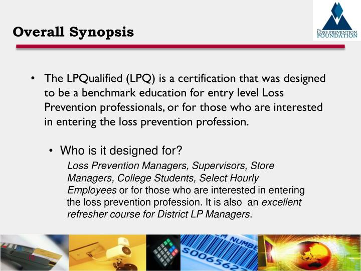 The LPQualified (LPQ) is a certification that was designed to be a benchmark education for entry level Loss Prevention professionals, or for those who are interested in entering the loss prevention profession.