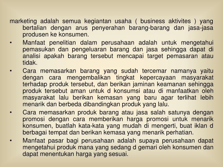marketing adalah semua kegiantan usaha ( business aktivites ) yang bertalian dengan arus penyerahan barang-barang dan jasa-jasa produsen ke konsumen.
