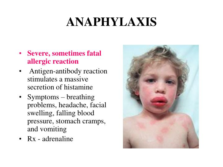 Severe, sometimes fatal allergic reaction