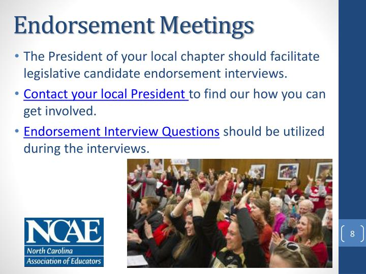 The President of your local chapter should facilitate legislative candidate endorsement interviews.