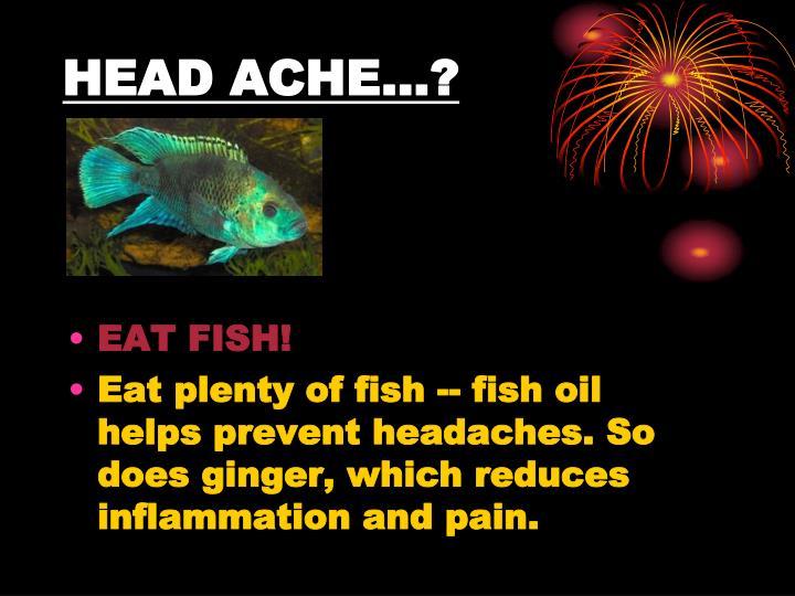HEAD ACHE…?
