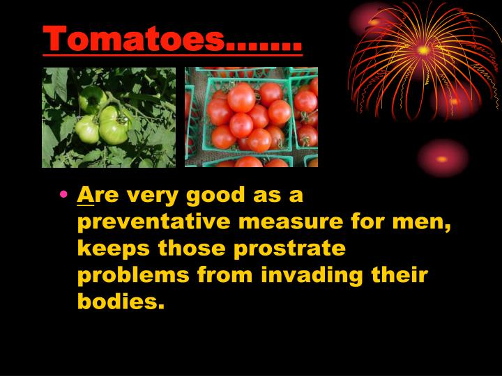 Tomatoes…….
