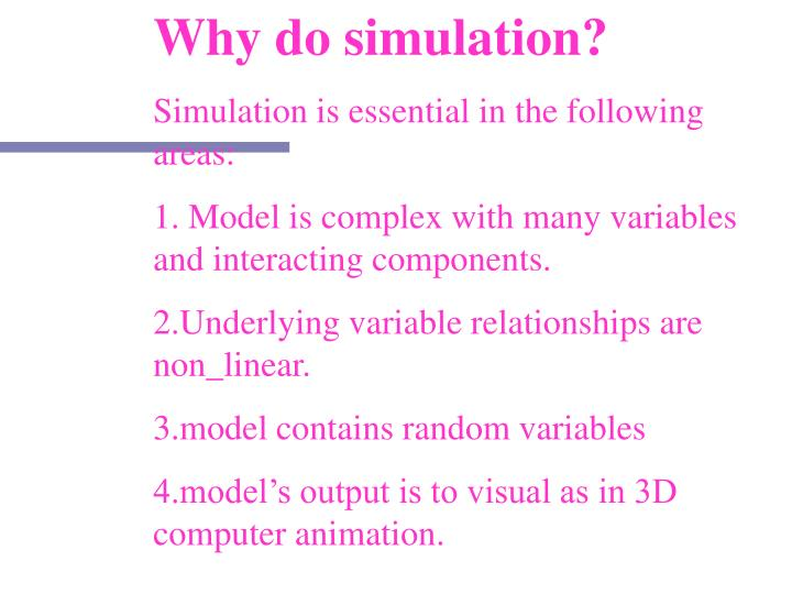 Why do simulation?