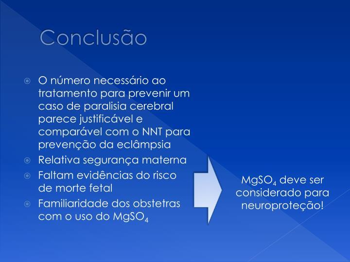 O número necessário ao tratamento para prevenir um caso de paralisia cerebral parece justificável e comparável com o NNT para prevenção da