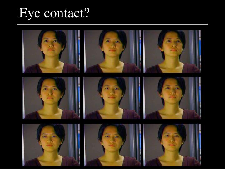 Eye contact?
