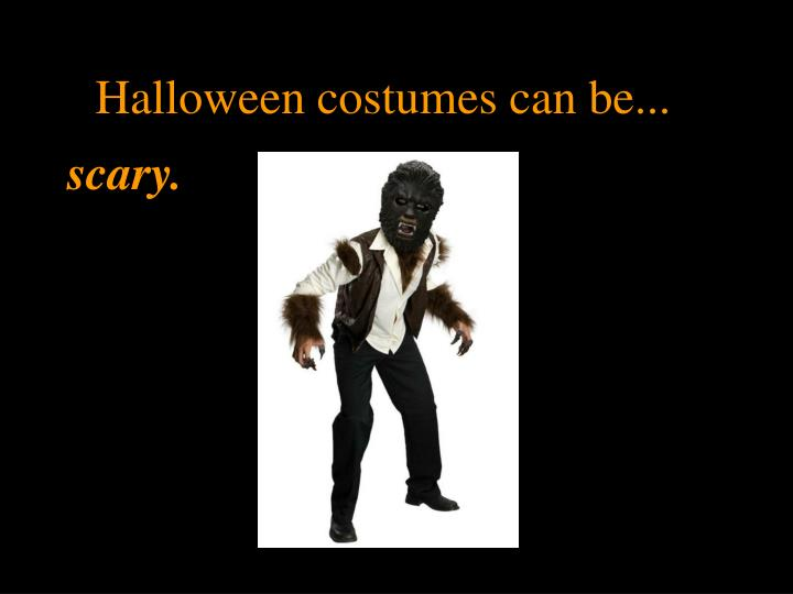 Halloween costumes can be...