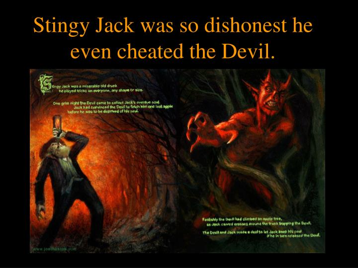 Stingy Jack was so dishonest he even cheated the Devil.