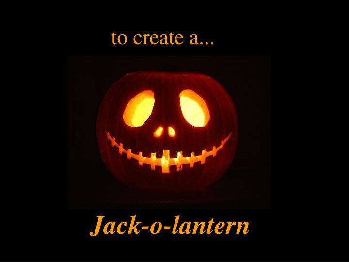 to create a...