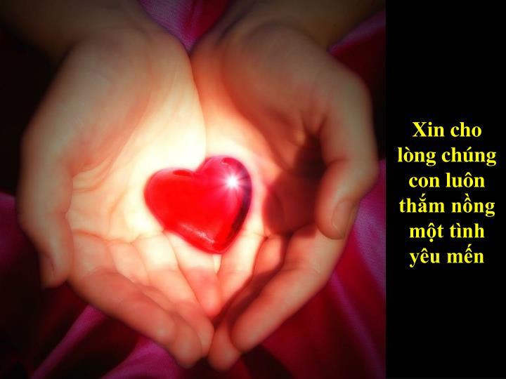Xin cho lòng chúng con luôn thắm nồng một tình yêu mến
