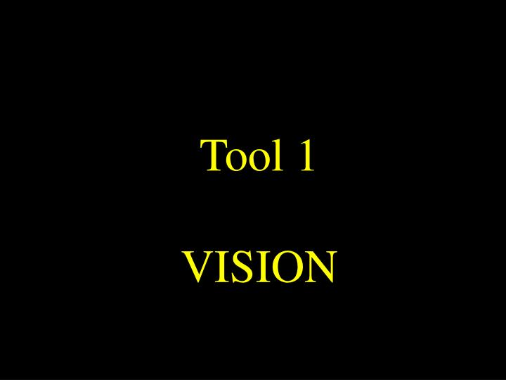 Tool 1 vision