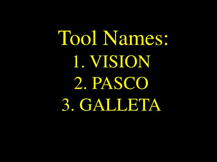 Tool names 1 vision 2 pasco 3 galleta