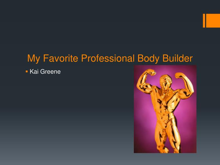 My Favorite Professional Body Builder