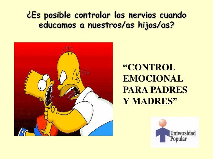 ¿Es posible controlar los nervios cuando educamos a nuestros/as hijos/as?