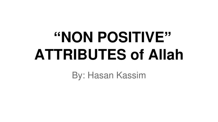 Non positive attributes of allah