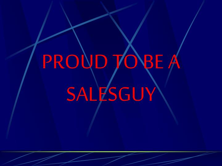 PROUD TO BE A SALESGUY