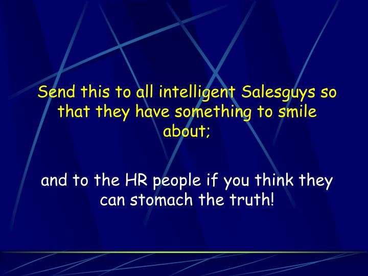 Send this to all intelligent Salesguys so that they have something to smile about;